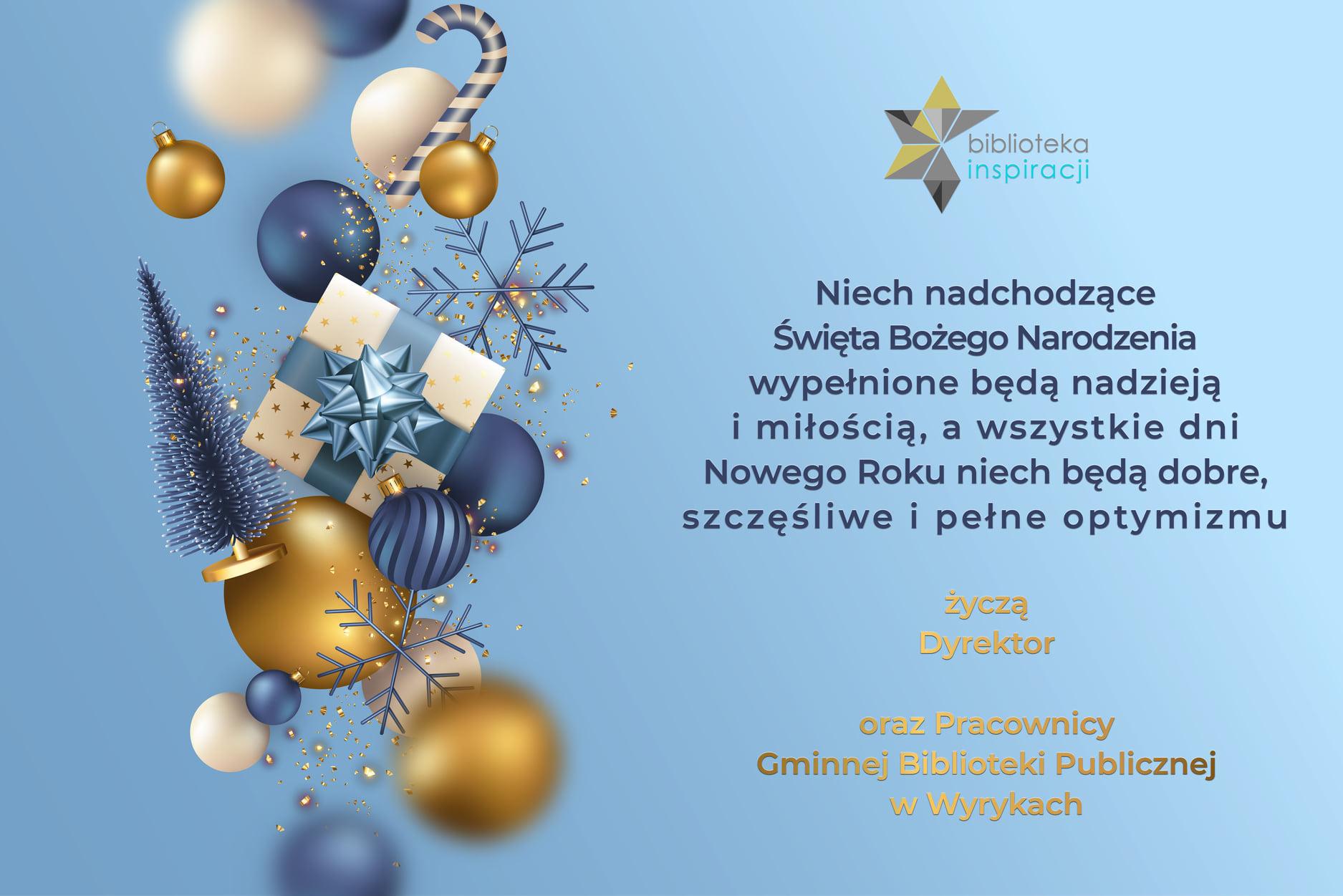 """Grafika przedstawiająca życzenia bożonarodzeniowe o treści """"Niech nadchodzące Święta Bożego Narodzenia wypełnione będą nadzieją i miłością, a wszystkie dni Nowego Roku niech będą dobre, szczęśliwe i pełne optymizmu życzą Dyrektor oraz Pracownicy GBP w Wyrykach"""""""