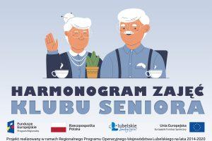 """Grafika zawiera tekst: """"Harmonogram zajęć Klubu Seniora"""", poniżej logotyp """"Fundusze Europejskie"""", """"Flaga Rzeczypospolitej Polskiej"""", """"Lubelskie Smakuj życie"""" oraz """"Unia Europejska Europejski Fundusz Społeczny"""""""